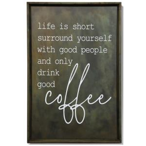 Drink Good Coffee - 20 Inch Metal Wall Art with Printed Words - Life is Short